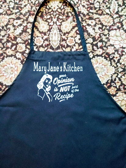 "Personalized ""Kitchen - Your Opinion Is Not Part of the Recipe"" Apron"