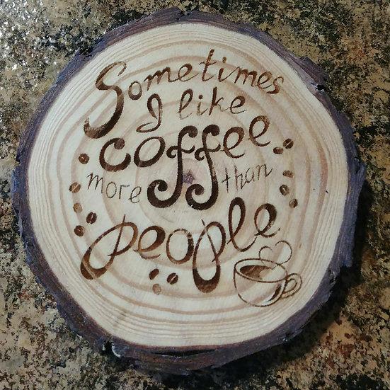 Sometimes I Like Coffee Live Edge Wood Coaster
