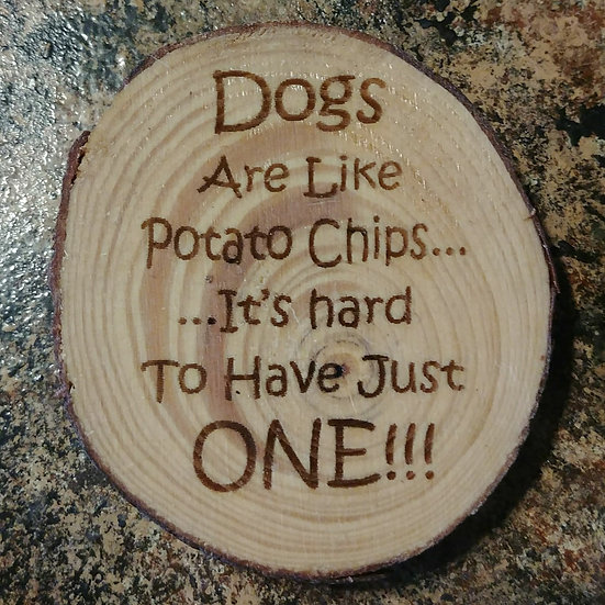 Dogs Are Like Potato Chips Live Edge Wood Coaster