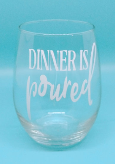 Dinner Is Poured Stemless Wine Glass