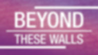 BEYOND THESE WALLS.jpg