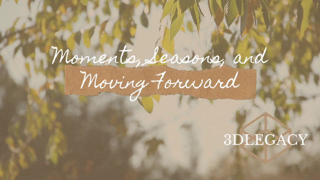 Moments, Seasons, and Moving Forward