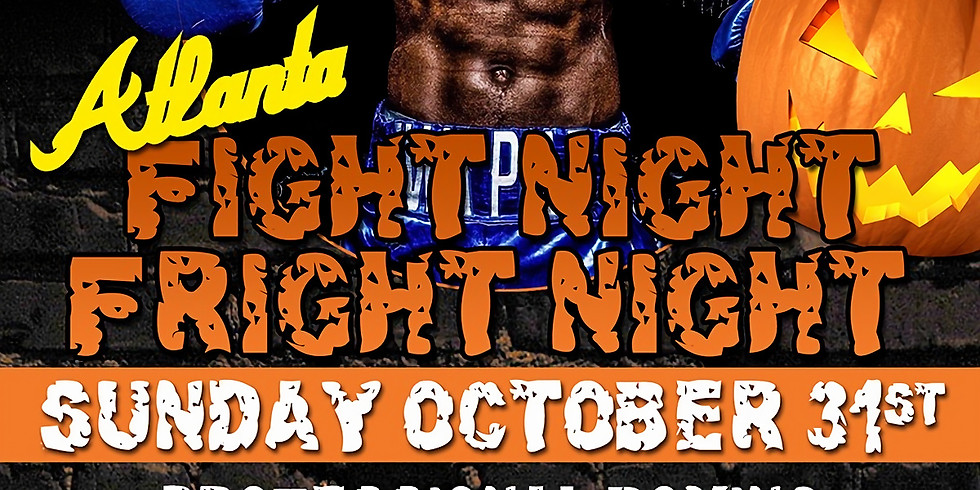 ONE SLICK BOXER PROMOTIONS PRESENTS! ATL FIGHT NIGHT FRIGHT NIGHT SUNDAY OCTOBER 31ST!