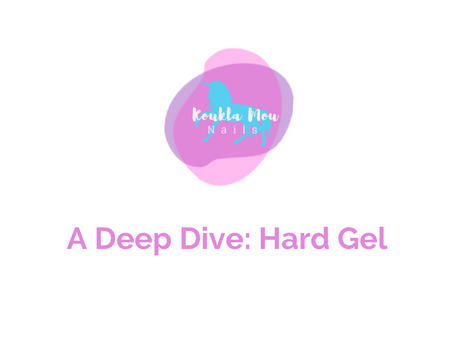 A Deep Dive: Hard Gel