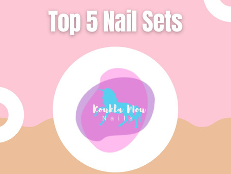 Top 5 Nail Sets Of April