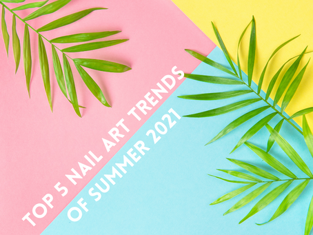 Top 5 Nail Art Trends for Summer 2021