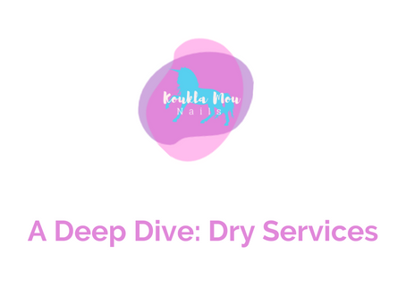 A Deep Dive: Dry Services