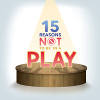 """""""15 Reasons Not To Be In A Play"""" Key Art"""