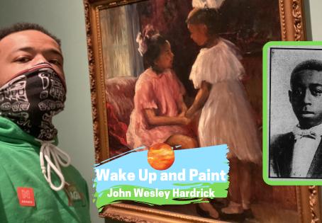 Wake Up and Paint: John Wesley Hardrick