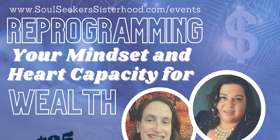 Reprogramming Your Mindset & Heart Capacity for WEALTH