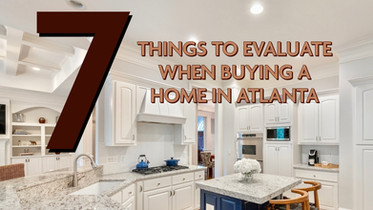 7 Things to Evaluate When Buying a Home in Atlanta