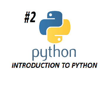 #2 INTRODUCTION TO PYTHON