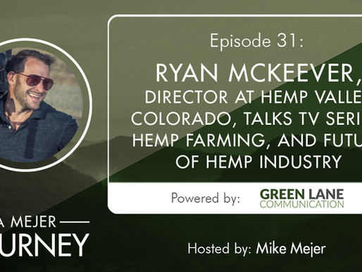 Episode 31: Ryan McKeever, Director at Hemp Valley Colorado, Talks TV Series, Hemp Farming, and More