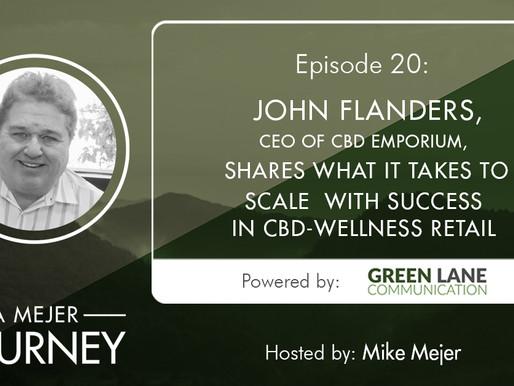 Episode 20: John Flanders, CEO of CBD Emporium Talks CBD Retail, Customer Loyalty, and Expansion
