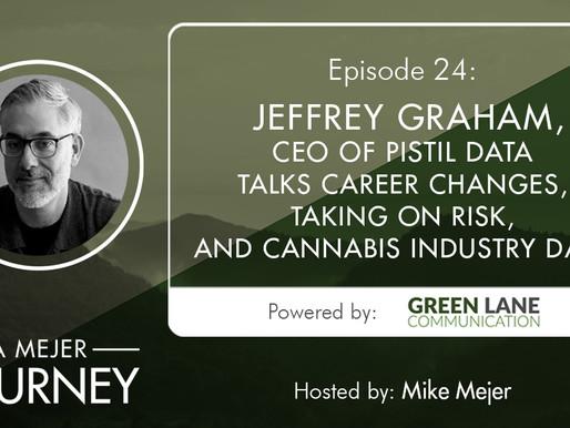 Episode 24: Jeffrey Graham, CEO of Pistil Data, Talks Career Changes, Taking on Risk, Cannabis Data