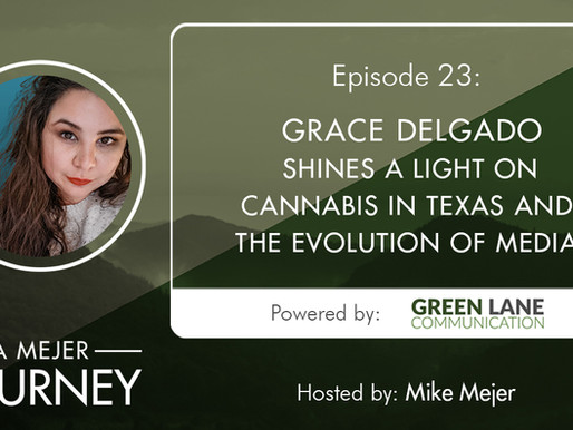 Episode 23: Grace Delgado Shines a Light on Cannabis in Texas and the Evolution of Media