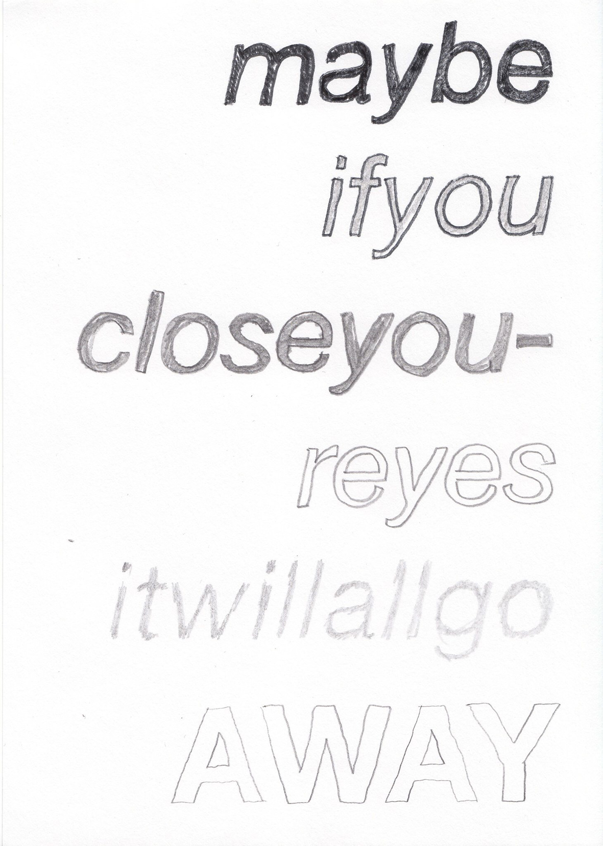 """Maybe if you close your eyes..."""