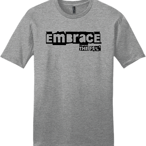 Embrace The F$%^ T-Shirt - Grey Frost