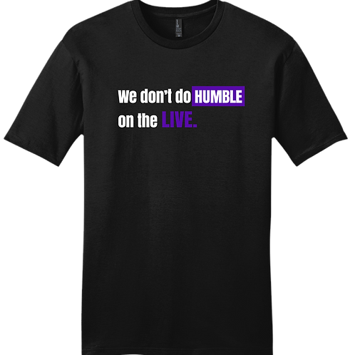 We Don't Do Humble On The LIVE T-Shirt - Black