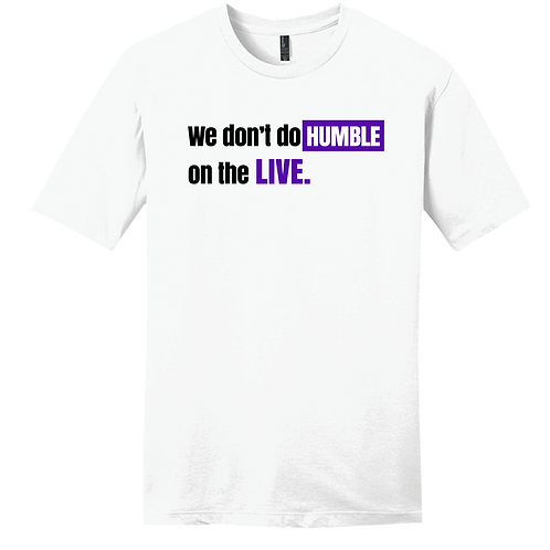 We Don't Do Humble On The LIVE T-Shirt