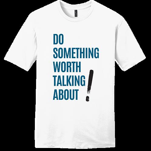 Do Something Worth Talking About! - White