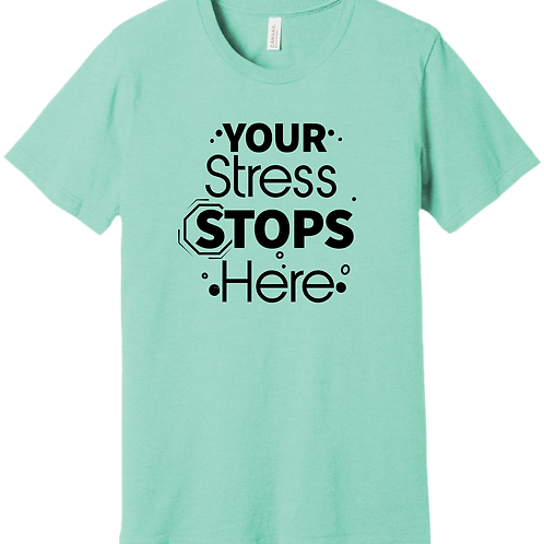Your Stress Stops Here T-Shirt - Heather Mint