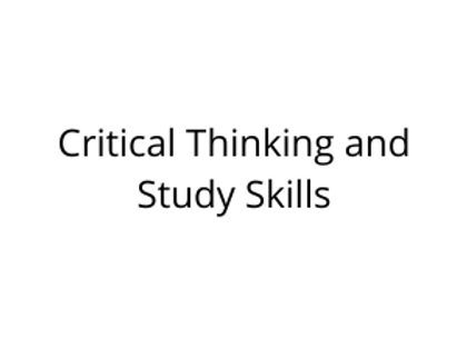 Critical Thinking and Study Skills