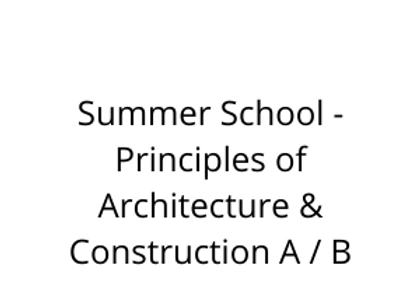 Summer School -Principles of Architecture & Construction A / B