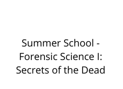 Summer School -Forensic Science I: Secrets of the Dead