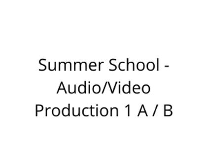 Summer School - Audio/Video Production 1 A / B