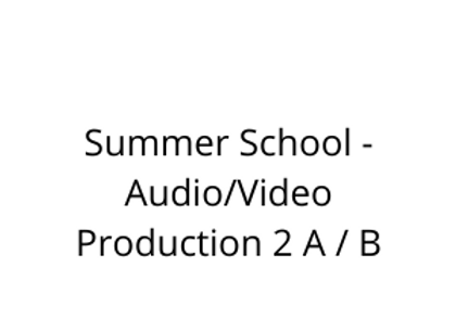 Summer School - Audio/Video Production 2 A / B