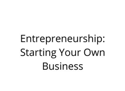 Entrepreneurship: Starting Your Own Business