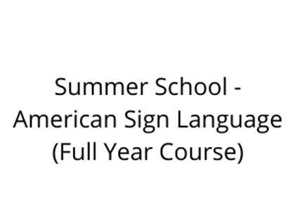 Summer School - American Sign Language (Full Year Course)