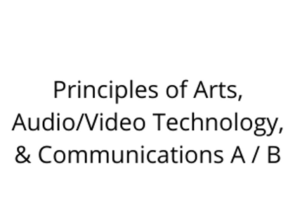 Principles of Arts, Audio/Video Technology, & Communications A / B