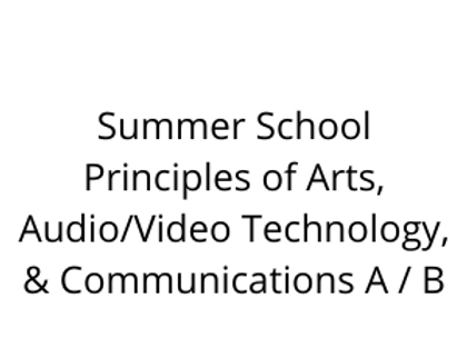 Summer School Principles of Arts, Audio/Video Technology, & Communications A / B
