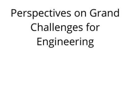 Perspectives on Grand Challenges for Engineering