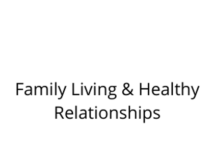 Family Living & Healthy Relationships