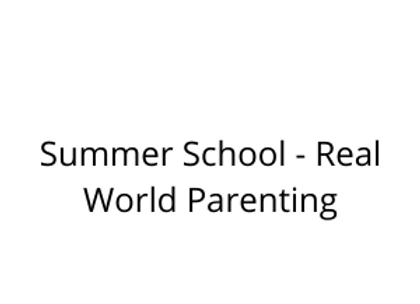Summer School - Real World Parenting