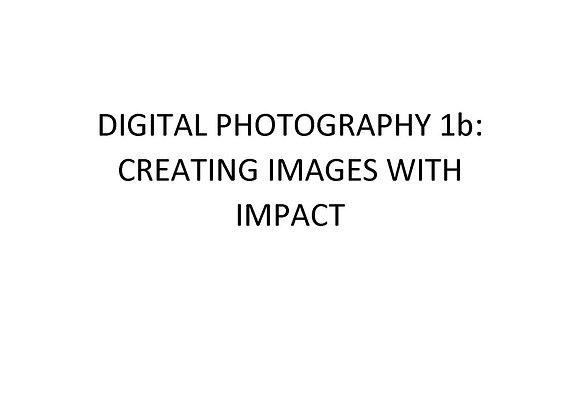 Digital Photography 1b: Creating Images With Impact