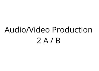 Audio/Video Production 2 A / B