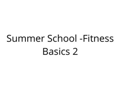 Summer School -Fitness Basics 2