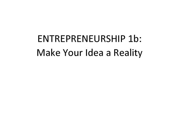 Summer School Entrepreneurship: 1b: Make Your Idea a Reality