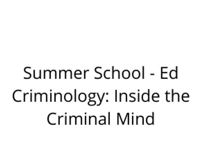 Summer School - Ed Criminology: Inside the Criminal Mind
