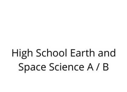 High School Earth and Space Science A / B