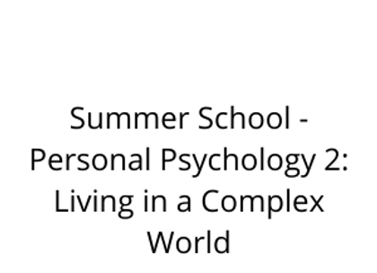 Summer School - Personal Psychology 2: Living in a Complex World
