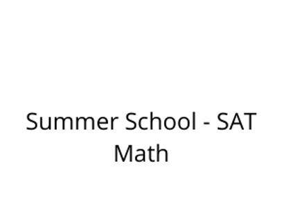 Summer School - SAT Math