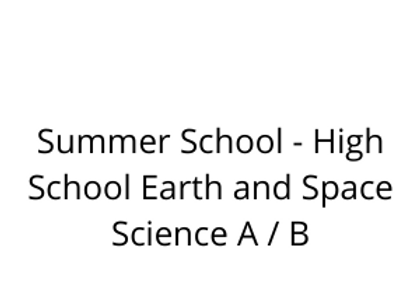 Summer School - High School Earth and Space Science A / B