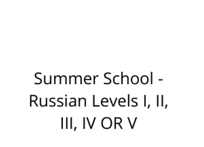 Summer School - Russian Levels I, II, III, IV OR V