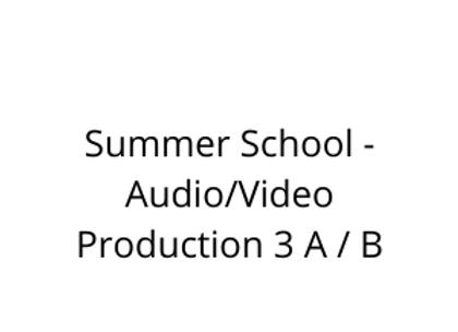 Summer School - Audio/Video Production 3 A / B