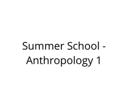 Summer School - Anthropology 1